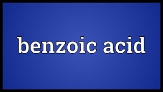 Benzoic acid Meaning