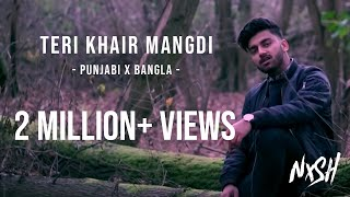 Download Hindi Video Songs - Nish - Teri Khair Mangdi (PUNJABI X BANGLA COVER) | Official Video