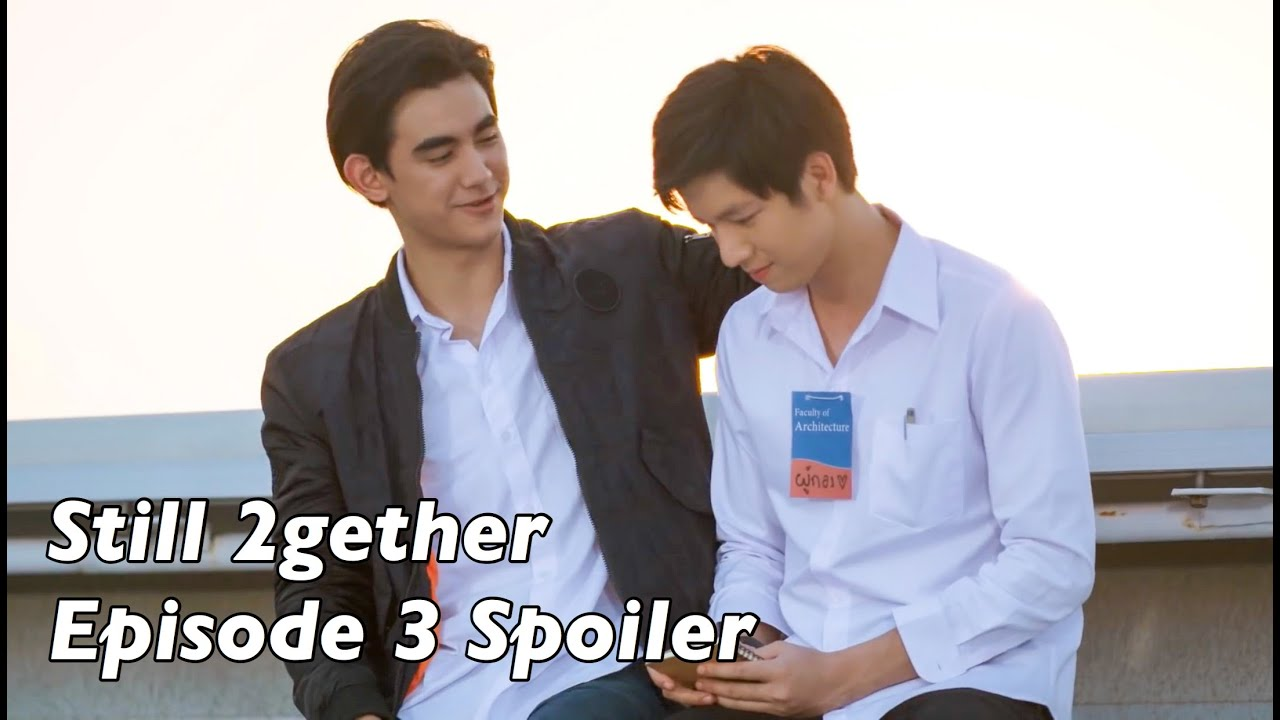 Still 2gether the Series Episode 3 (Spoilers)