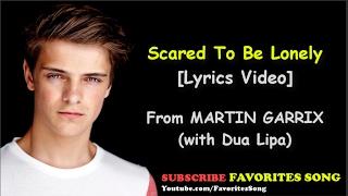 MARTIN GARRIX ft. DUA LIPA - Scared to Be Lonely LYRICS