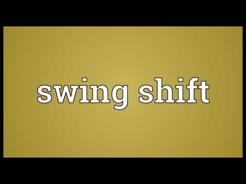 Swing shift Meaning