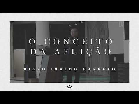 O CONCEITO DA AFLIÇÃO - Bispo Inaldo Barreto - ÁUDIO