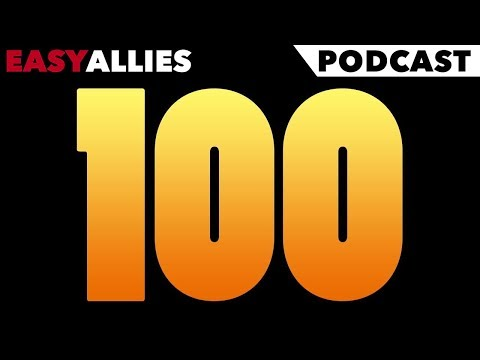 Easy Allies Podcast #100 - February 21st 2018