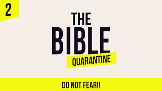 The Bible Quarantine: Episode 2 - Do not fear!!