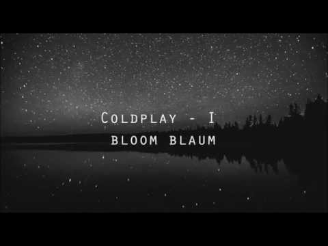 Coldplay - I Bloom Blaum + Lyrics
