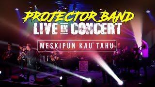 Projector Band Meskipun Kau Tahu Live in Concert HD