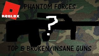 100 VIEWS SPECIAL! | Roblox | PhantomForces | Top 5 broken/Insane guns