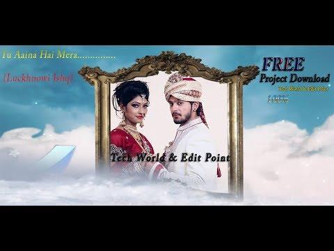 Tu Aaina Hai Mera  ( Luckhnowi Ishq) Edius 7|8|9| Song Project 2018 100% Free