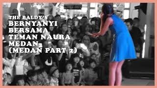 TheBaldys - Bernyanyi Bersama Teman Naura Medan! (Medan Part 2)