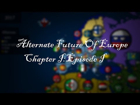 Alternate Future Of Europe Chapter I:Episode I-Thirst For Power