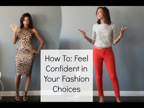 How To: Feel Confident in Your Fashion Choices