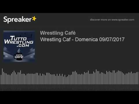 Wrestling Cafè - Domenica 09/07/2017