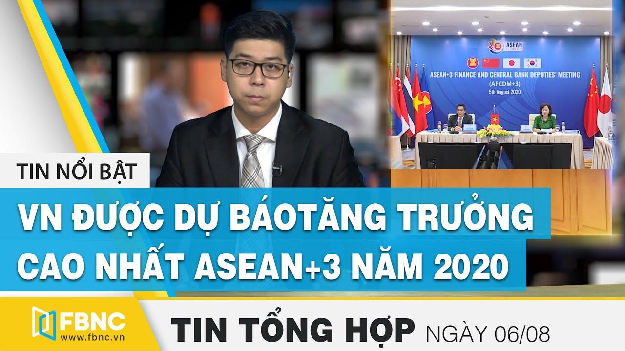 Tin tức kinh tế | Bản tin tối 6/8: Việt Nam được dự báo tăng trưởng cao nhất ASEAN+3 năm 2020 | FBNC