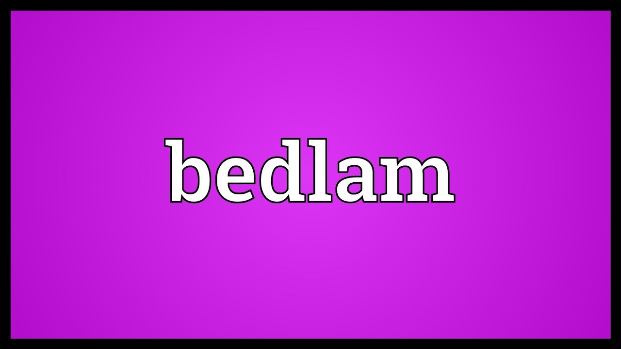Bedlam Meaning