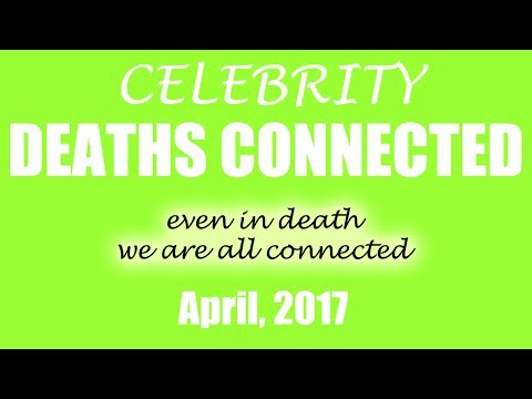 Celebrity Deaths Connected: April, 2017