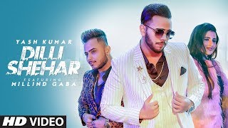 Dilli Shehar Yash Kumar Ft Millind Gaba Music MG Shabby Latest Punjabi Song 2019