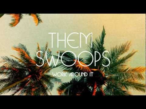 Them Swoops - Work Around It (Official Audio)