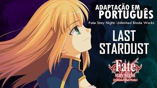 FATE STAY NIGHT - Last Stardust [PT-BR] - Ft. Mariana Sayuri