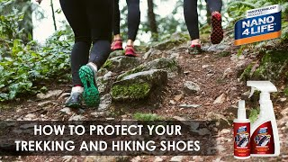 How to protect your Trekking & Hiking shoes | Nano4-Shoes | By NANO4LIFE