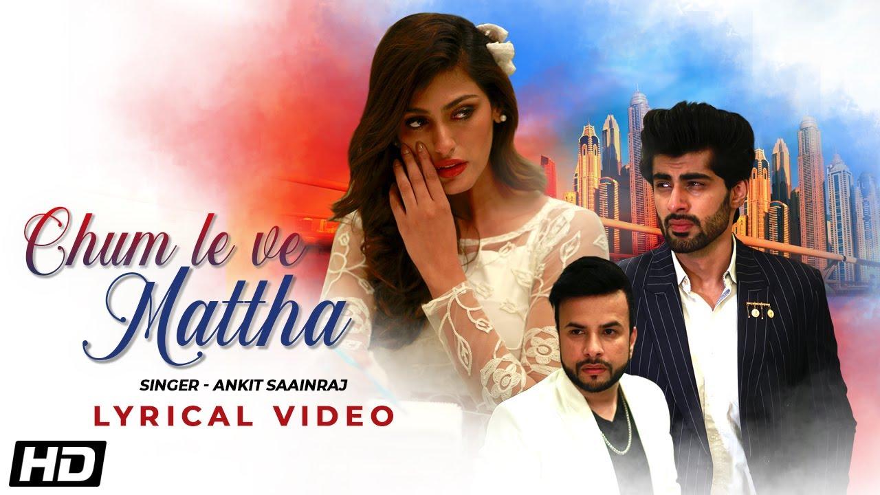 Chum Le Ve Mattha   Lyrical Video   Ankit Saainraj   Mridul Madhok   Shefali Sood  Latest Songs 2020
