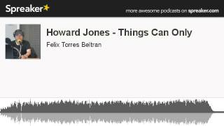 Howard Jones - Things Can Only (hecho con Spreaker)