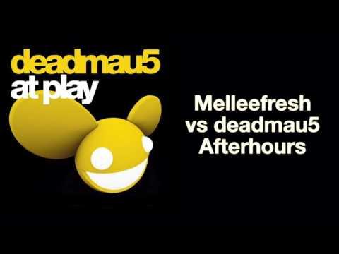 Melleefresh vs deadmau5 / Afterhours [full version]
