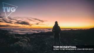 Tom Rosenthal - Going To Be Wonderful (Max Reyem Edit)