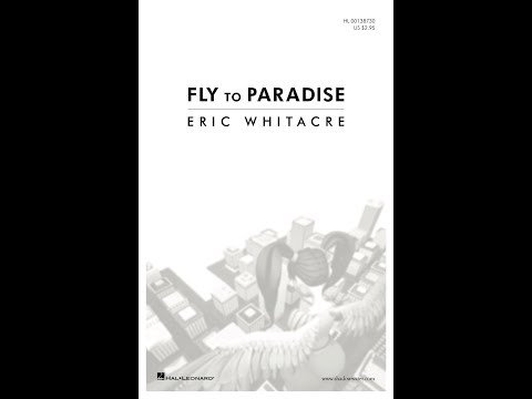 Fly to Paradise - by Eric Whitacre
