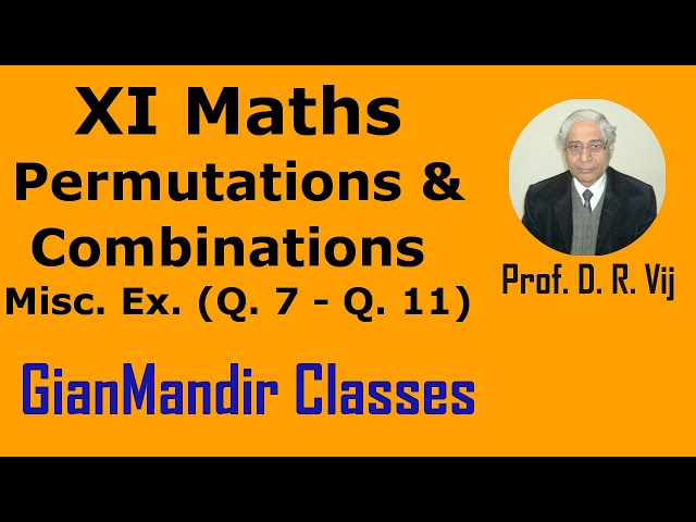 XI Mathematics - Permutations and Combinations - Miscellaneous Exercises Q 7 to 11 by Divya Mam