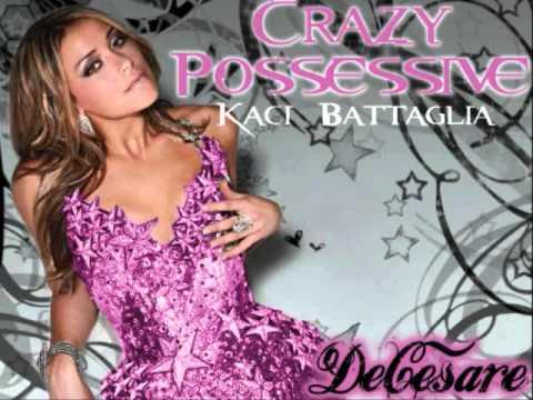 Kaci Battaglia - Crazy Possessive (dirty version)
