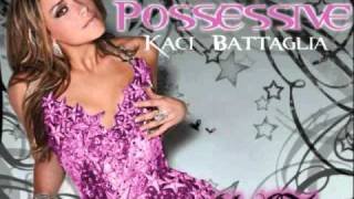 Kaci Battaglia - Crazy Possessive (dirty version)