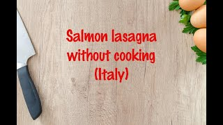 How to cook - Salmon lasagna without cooking (Italy)