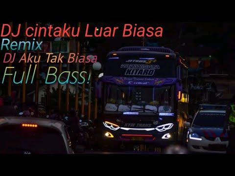 DJ Cintaku Luar Biasa Full Bass Remix DJ Aku Tak Biasa Versi Bus