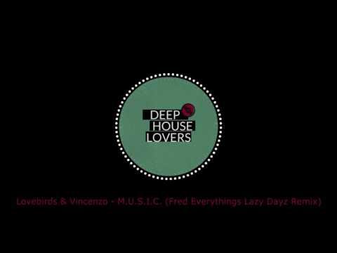 Lovebirds & Vincenzo - M.U.S.I.C. (Fred Everythings Lazy Dayz Remix)