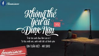 Lyrics    Không Thể Yêu Ai Được Nữa - Gin Tuấn Kiệt & Mr Siro