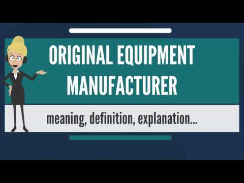 What Is ORIGINAL EQUIPMENT MANUFACTURER? What Does ORIGINAL EQUIPMENT MANUFACTURER Mean?