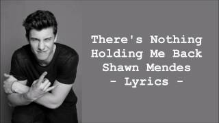Shawn Mendes - There's Nothing Holding' Me Back LYRICS