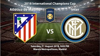 Atletico Madrid 4 - 3 Inter | 2018 International Champions Cup | FIFA 18