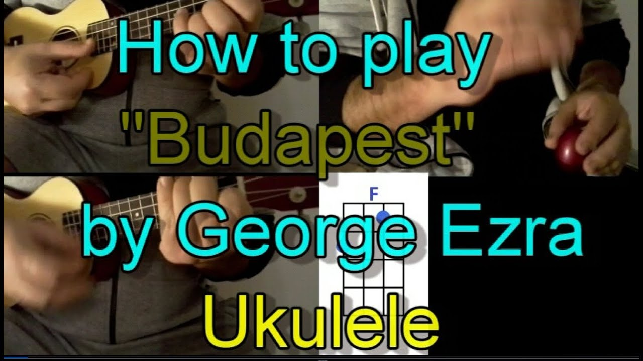How To Play Budapest By George Ezra Ukulele Guitar Chords Cover