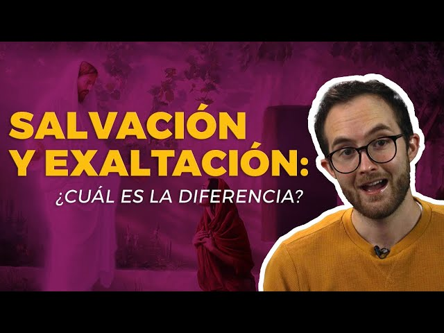 Salvación y Exaltación: ¿Cuál es la diferencia?