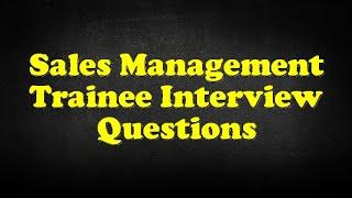 Sales Management Trainee Interview Questions