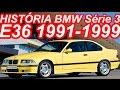 HISTÓRIA BMW Série 3 E36 1991-1999
