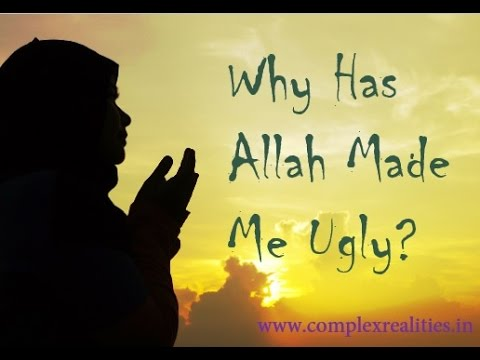 Why Has Allah Made Me Ugly? - Islamic Short Speech