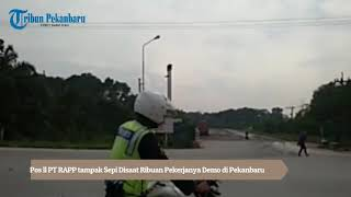 Pos Ll PT RAPP Tampak Sepi Disaat Ribuan Pekerjanya Demo Di Pekanbaru