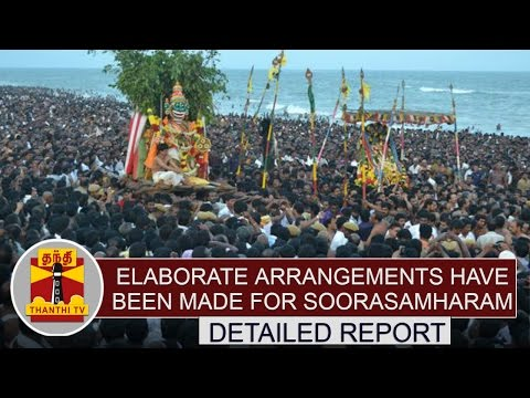 DETAILED REPORT: Elaborate arrangements have been made at Thiruchendur for 'Soorasamharam