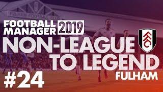 Non-League to Legend FM19 | FULHAM | Part 24 | AJAX | Football Manager 2019