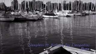 Sleepless Ft. Anthony For Cleopatra Flume