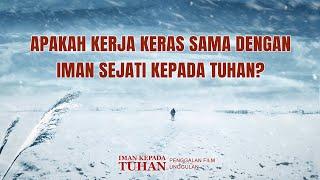 Film Pendek Kristen - IMAN KEPADA TUHAN - Klip Film(5)Apakah Bekerja dengan Susah Payah disebut Bekerja untuk Tuhan?