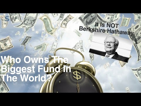 This Is The Biggest Fund In The World - Who Owns It and What Does It Invest In?