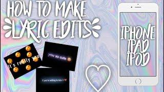 HOW TO MAKE LYRIC EDITS!! ♡